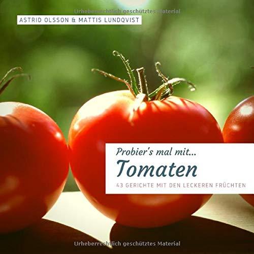 Probier's mal mit...Tomaten: 43 Gerichte mit den leckeren Früchten