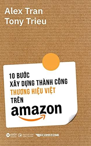 10 Bước Xây Dựng Thành Công Thương Hiệu Việt Trên Amazon: Quy...