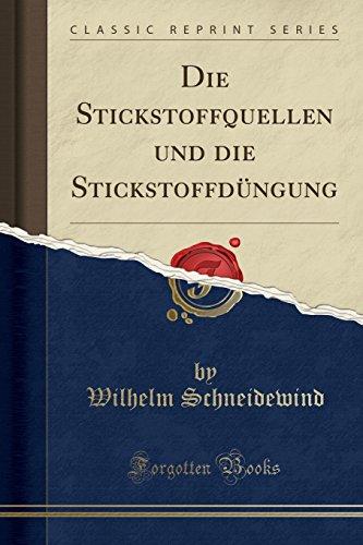 Die Stickstoffquellen und die Stickstoffdüngung (Classic Reprint)