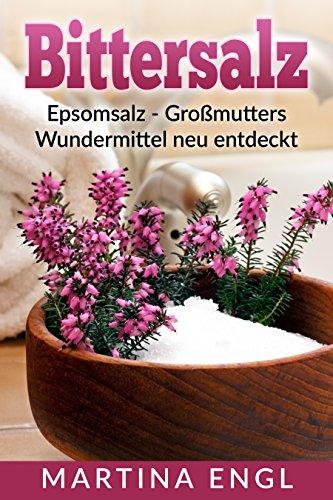 Bittersalz: Epsomsalz - Großmutters Wundermittel neu entdeckt: Wie Du...